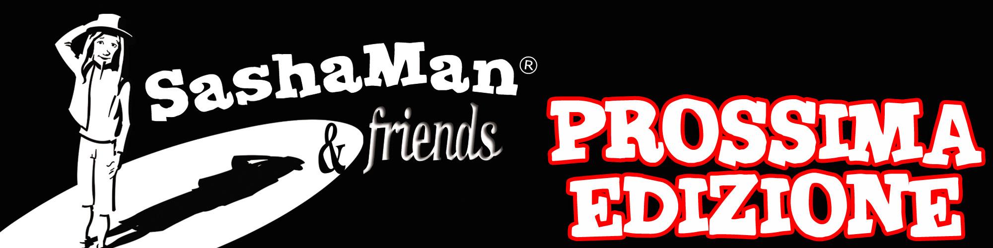sashaman-&-friends-prossima-edizione